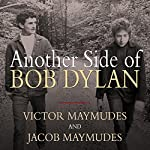 Another Side of Bob Dylan: A Personal History on the Road and Off the Tracks | Jacob Maymudes,Victor Maymudes