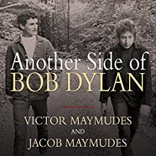 Another Side of Bob Dylan: A Personal History on the Road and Off the Tracks (       UNABRIDGED) by Jacob Maymudes, Victor Maymudes Narrated by Jacob Maymudes