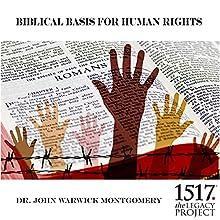 Biblical Basis for Human Rights Speech by John Warwick Montgomery Narrated by John Warwick Montgomery