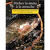 P�cher la truite � la mouche. Guide des techniques de p�che � la mouche : surface, subsurfacepar Collectif