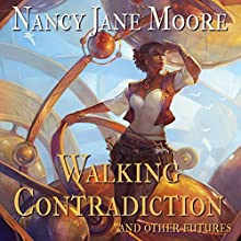 Walking Contradiction and Other Futures (       UNABRIDGED) by Nancy Jane Moore Narrated by Cassandra Morris