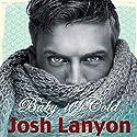 Baby, It's Cold Hörbuch von Josh Lanyon Gesprochen von: Michael Ferraiuolo