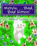 Melvin. . . bad, bad kitten!