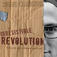 Irresistible Revolution: Living as an Ordinary Radical Audiobook by Shane Claiborne Narrated by Shane Claiborne