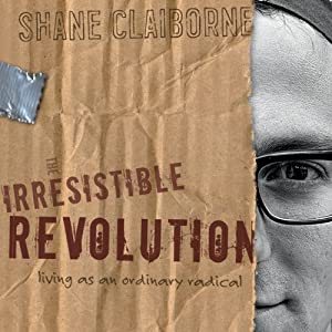 Irresistible Revolution: Living as an Ordinary Radical | [Shane Claiborne]