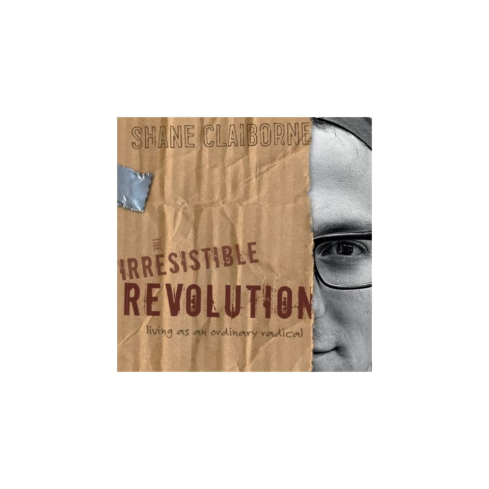 Irresistible Revolution Living As An Ordinary Radical On