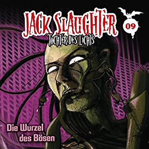 Die Wurzel des Bösen (Jack Slaughter - Tochter des Lichts 9) Hörspiel