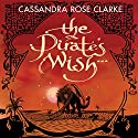 The Pirate's Wish (       UNABRIDGED) by Cassandra Rose Clarke Narrated by Tania Rodrigues