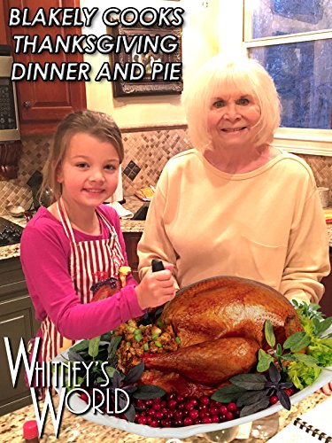 Blakely Cooks Thanksgiving Dinner and Pie