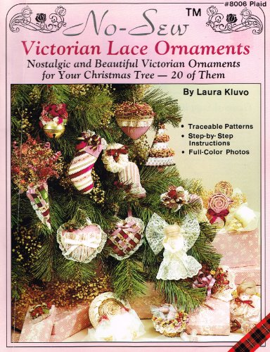 No-sew Victorian lace ornaments: Nostalgic and beautiful Victorian ornaments for your Christmas tree--20 of them