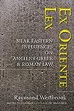 Ex Oriente Lex: Near Eastern Influences on Ancient Greek and Roman Law