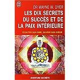 Les dix secrets du succ�s et de la paix int�rieure - �couter son �me, ouvrir son coeurpar Wayne W. Dyer