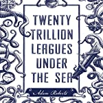 Twenty Trillion Leagues Under the Sea | Adam Roberts