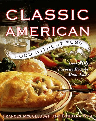 Classic American Food Without Fuss:: Over 100 Favorite Recipes Made Easy, Frances McCullough