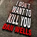 I Don't Want to Kill You: John Cleaver Series #3 Audiobook by Dan Wells Narrated by Kirby Heyborne