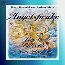 Angelspeake: How to Talk with Your Angels Audiobook by Barbara Mark, Trudy Griswold Narrated by Barbara Mark, Trudy Griswold