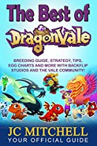 The Best Of Dragonvale: Breeding Guide, Strategy, Tips, Troubleshooting And More With Backflip Studios And The Vale Community!