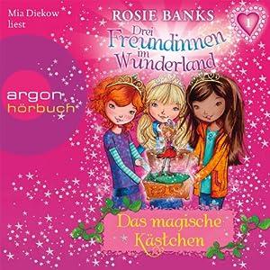 Das magische Kästchen (Drei Freundinnen im Wunderland 1) Hörbuch