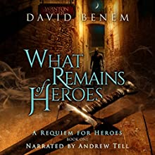 What Remains of Heroes: A Requiem for Heroes Volume 1 (       UNABRIDGED) by David Benem Narrated by Andrew Tell