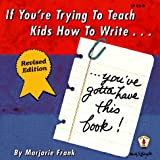 If You're Trying to Teach Kids How to Write . . . Revised Edition: You've Gotta Have This Book! (Kids' Stuff) (0865303177) by Frank, Marjorie