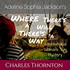 Adeline Sophia Jackson's Where There's a Will, There's a Way: International Women's Day Mystery Hörbuch von Charles Thornton Gesprochen von: Kimberly Hughey
