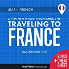 Learn French: A Complete Phrase Compilation for Traveling to France Rede von  Innovative Language Learning LLC Gesprochen von:  FrenchPod101.com