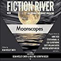 Fiction River: Moonscapes, an Original Anthology Magazine, Volume 6 Audiobook by  Fiction River, Steven Mohan Jr., Annie Reed, Scott William Carter, Maggie Jaimeson, Ryan M. Williams, Dean Wesley Smith, JC Andrijeski Narrated by Jerimy Colbert, Jane Kennedy