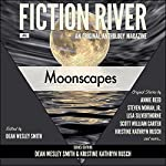 Fiction River: Moonscapes, an Original Anthology Magazine, Volume 6 |  Fiction River,Steven Mohan Jr.,Annie Reed,Scott William Carter,Maggie Jaimeson,Ryan M. Williams,Dean Wesley Smith,JC Andrijeski