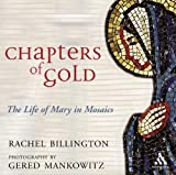 Chapters of Gold: The Life of Mary in Mosaics (0860123898) by Billington, Rachel