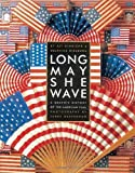 img - for Long May She Wave: A Graphic History of the American Flag by Hinrichs, Kit, Hirasuna, Delphine (2001) Hardcover book / textbook / text book
