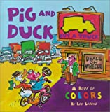Pig And Duck Buy A Truck: A Book of Colors (0689837801) by Lorenz, Lee
