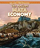 img - for The Ancient Maya Economy (Spotlight on the Maya, Aztec, and Inca Civilizations) book / textbook / text book