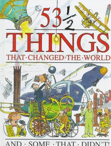 53 1/2 Things that Changed the World and Some that Didn