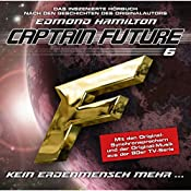 Kein Erdenmensch mehr? (Captain Future: The Return of Captain Future 6) | Edmond Hamilton