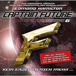 Kein Erdenmensch mehr? (Captain Future: The Return of Captain Future 6) Hörspiel
