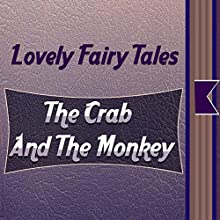 The Crab and the Monkey (       UNABRIDGED) by Lovely Fairy Tales Narrated by Anastasia Bertollo