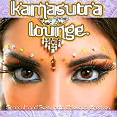 Kamasutra Lounge (Smooth and Sexy India Chillout Grooves With Spicy Flavor)