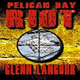 PELICAN BAY RIOT: A True Thriller of Organized Crime and Corruption in Prison (Roll Call Book 3) ~ Glenn Langohr