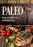 DIETS: PALEO, Recipes, for WEIGHT LOSS, and HEALTHY LIVING (paleo diet, paleo cookbook, paleo for weight loss, paleo for beginners, low carb, meat recipes, paleo gluten free diet)