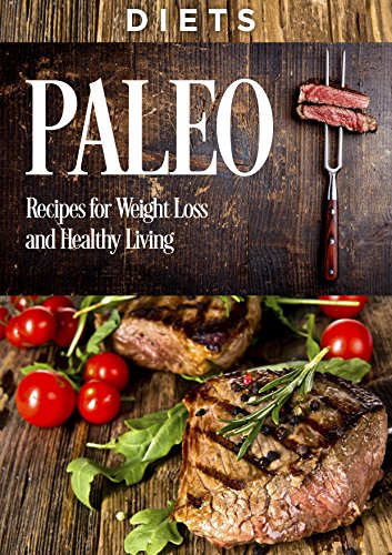 Diets: Paleo, Recipes, For Weight Loss, And Healthy Living