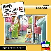 I Love Singing!: Happy Little Luka, Volume 2 | J N Paquet
