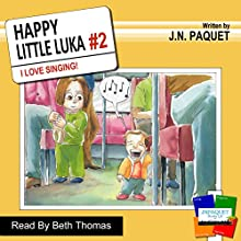 I Love Singing!: Happy Little Luka, Volume 2 (       UNABRIDGED) by J N Paquet Narrated by Beth Thomas