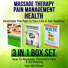Massage Therapy: Pain Management: Health Secrets: Eliminate the Pain in Your Life & Get Healthy!: 3 in 1 Box Set Audiobook by Ace McCloud Narrated by Joshua Mackey