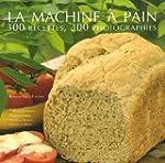 La machine � pain : 300 Recettes 300...
