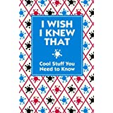 I Wish I Knew That: Cool Stuff You Need to Knowby Various