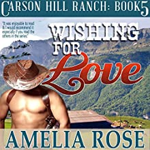 Wishing for Love: Contemporary Cowboy Romance, Carson Hill Ranch, Book 5 (       UNABRIDGED) by Amelia Rose Narrated by Valerie Gilbert