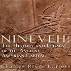 Nineveh: The History and Legacy of the Ancient Assyrian Capital Hörbuch von  Charles River Editors Gesprochen von: Colin Fluxman