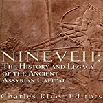 Nineveh: The History and Legacy of the Ancient Assyrian Capital |  Charles River Editors