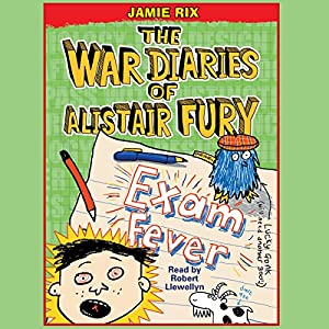 The War Diaries of Alistair Fury: Exam Fever | [Jamie Rix]