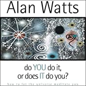 Do YOU Do It, or Does IT Do You?   [Alan Watts]